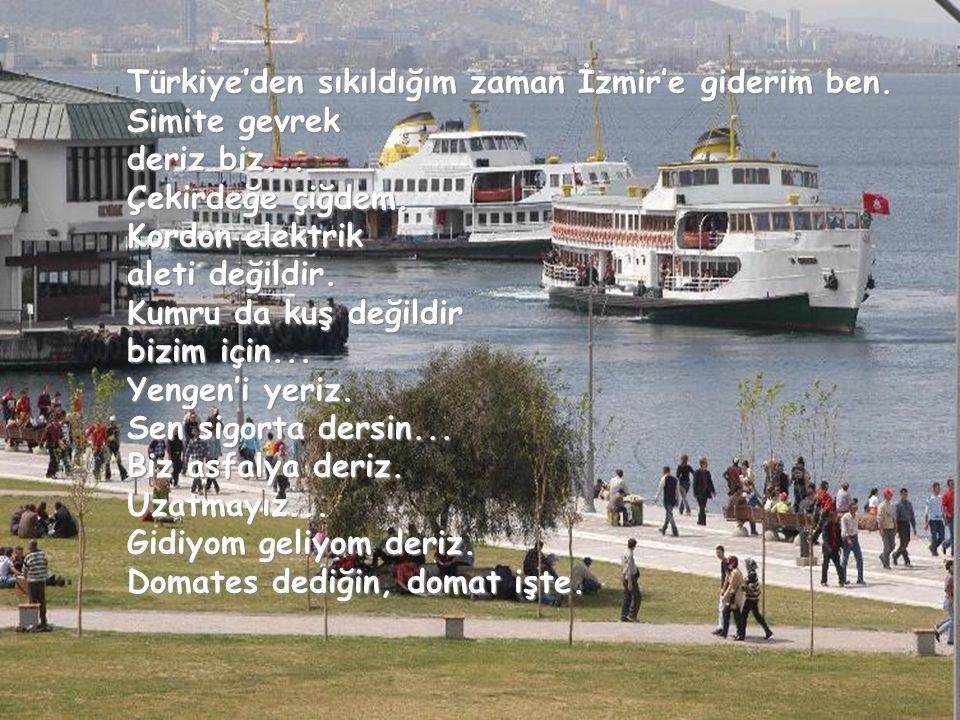 Türkiye'den sıkıldığım zaman İzmir'e giderim ben