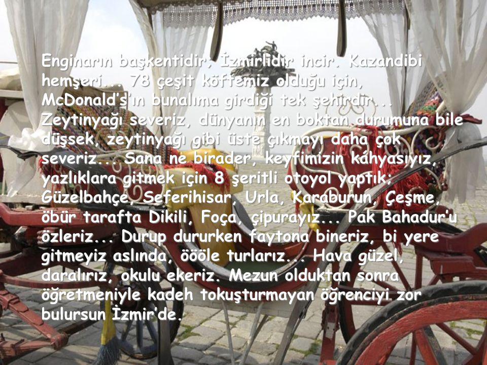 Enginarın başkentidir; İzmirlidir incir. Kazandibi hemşeri