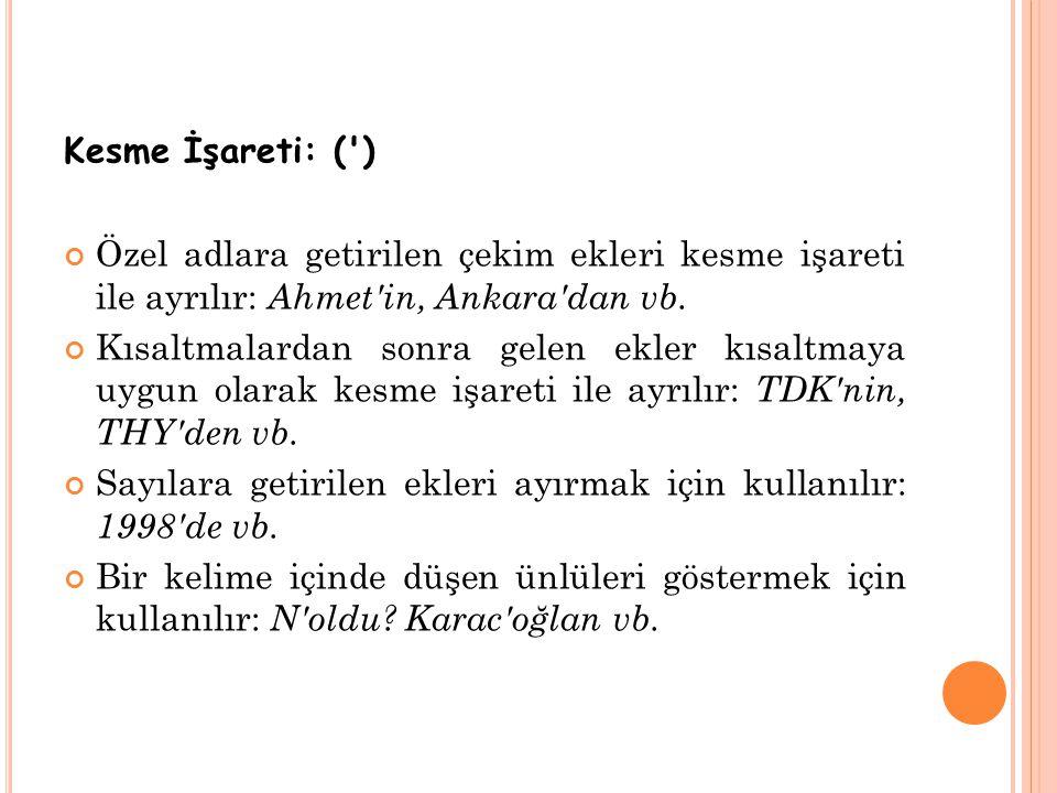 Kesme İşareti: ( ) Özel adlara getirilen çekim ekleri kesme işareti ile ayrılır: Ahmet in, Ankara dan vb.