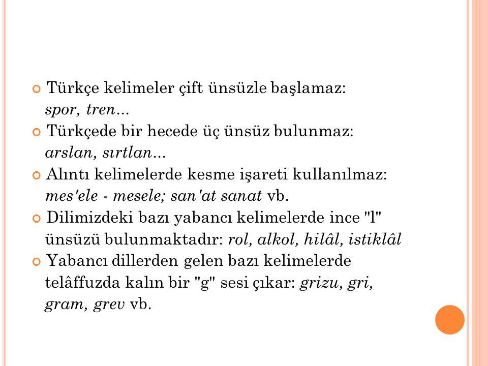 Türkçe kelimeler çift ünsüzle başlamaz: