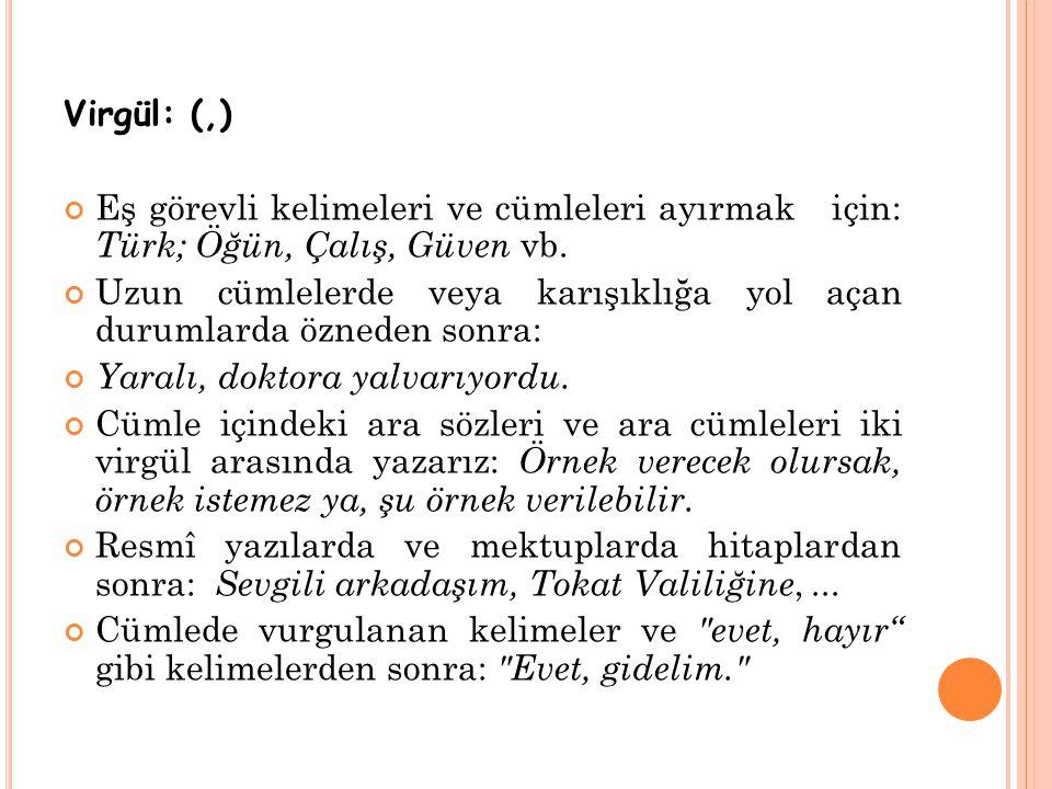 Virgül: (,) Eş görevli kelimeleri ve cümleleri ayırmak için: Türk; Öğün, Çalış, Güven vb.