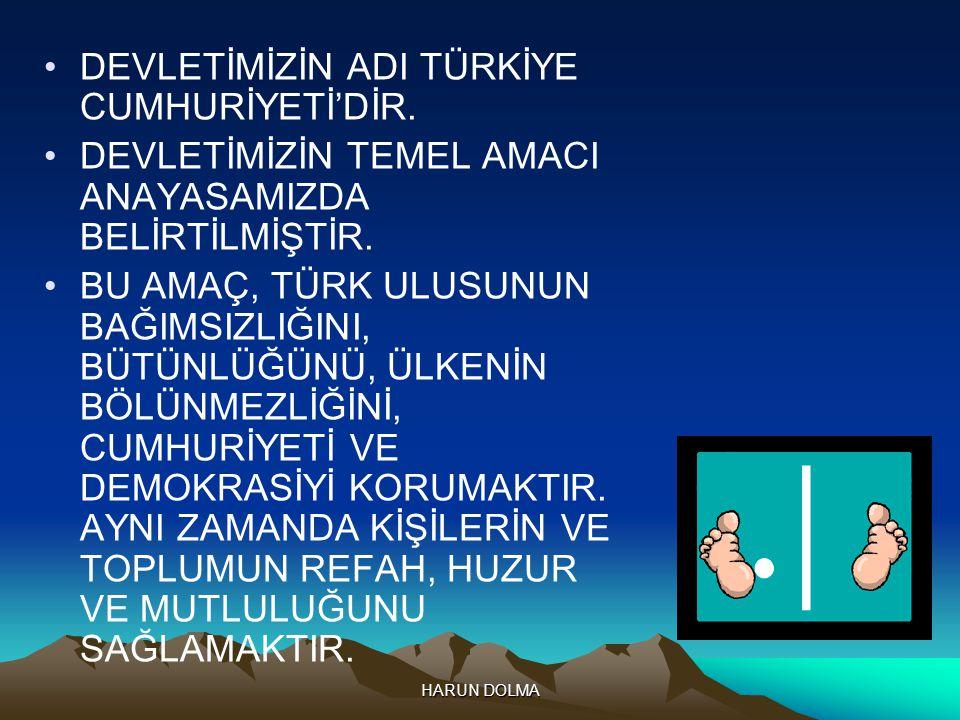 DEVLETİMİZİN ADI TÜRKİYE CUMHURİYETİ'DİR.
