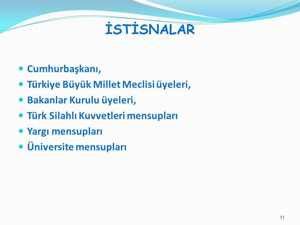 İSTİSNALAR Cumhurbaşkanı, Türkiye Büyük Millet Meclisi üyeleri,