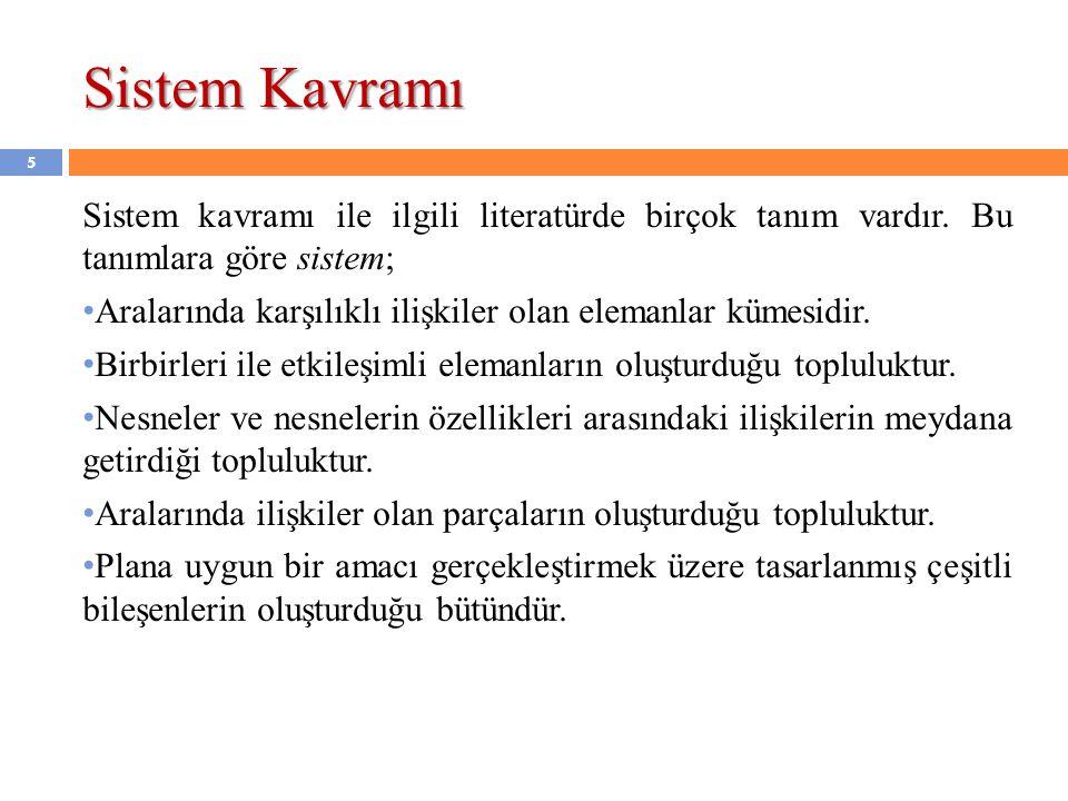 Sistem Kavramı Sistem kavramı ile ilgili literatürde birçok tanım vardır. Bu tanımlara göre sistem;