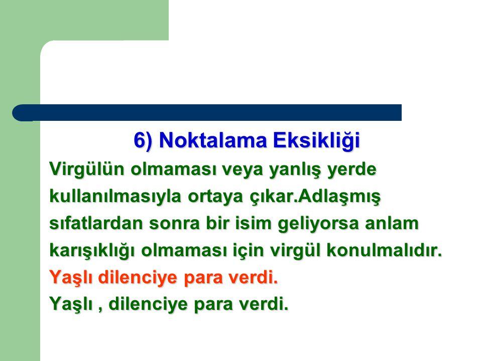 6) Noktalama Eksikliği Virgülün olmaması veya yanlış yerde