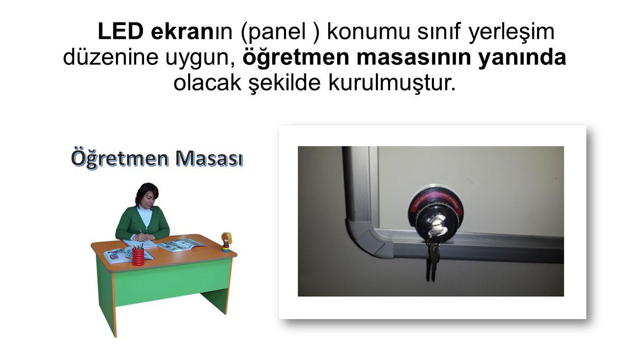 LED ekranın (panel ) konumu sınıf yerleşim düzenine uygun, öğretmen masasının yanında olacak şekilde kurulmuştur.
