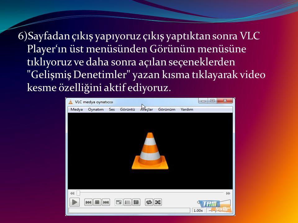 6)Sayfadan çıkış yapıyoruz çıkış yaptıktan sonra VLC Player'ın üst menüsünden Görünüm menüsüne tıklıyoruz ve daha sonra açılan seçeneklerden Gelişmiş Denetimler yazan kısma tıklayarak video kesme özelliğini aktif ediyoruz.