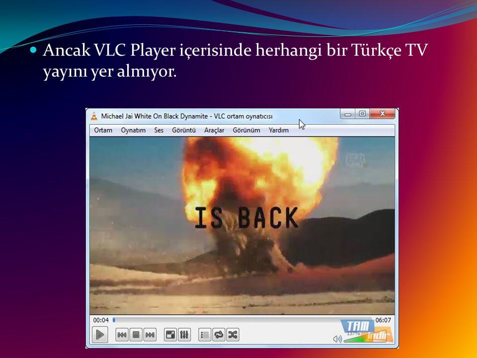Ancak VLC Player içerisinde herhangi bir Türkçe TV yayını yer almıyor.