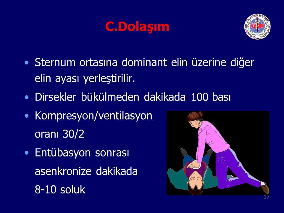 C.Dolaşım Sternum ortasına dominant elin üzerine diğer elin ayası yerleştirilir. Dirsekler bükülmeden dakikada 100 bası.