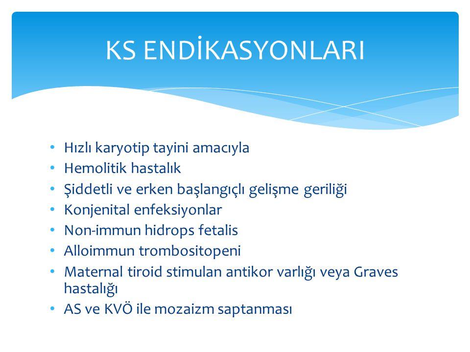 KS ENDİKASYONLARI Hızlı karyotip tayini amacıyla Hemolitik hastalık