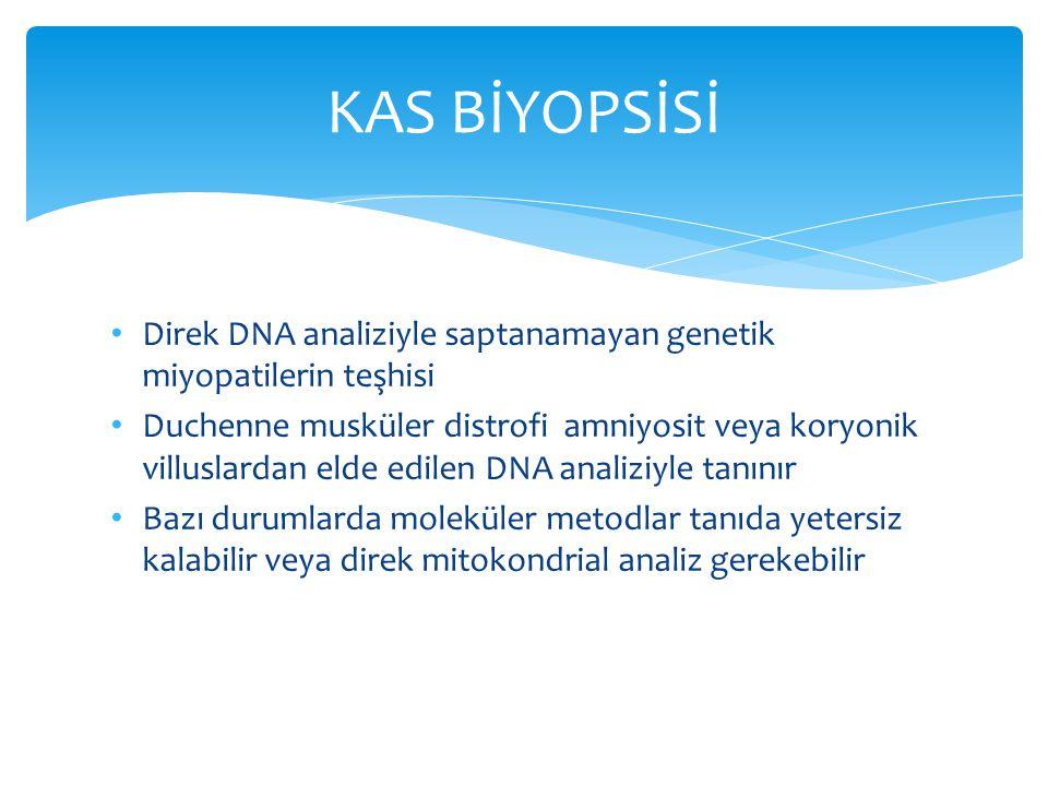 KAS BİYOPSİSİ Direk DNA analiziyle saptanamayan genetik miyopatilerin teşhisi.