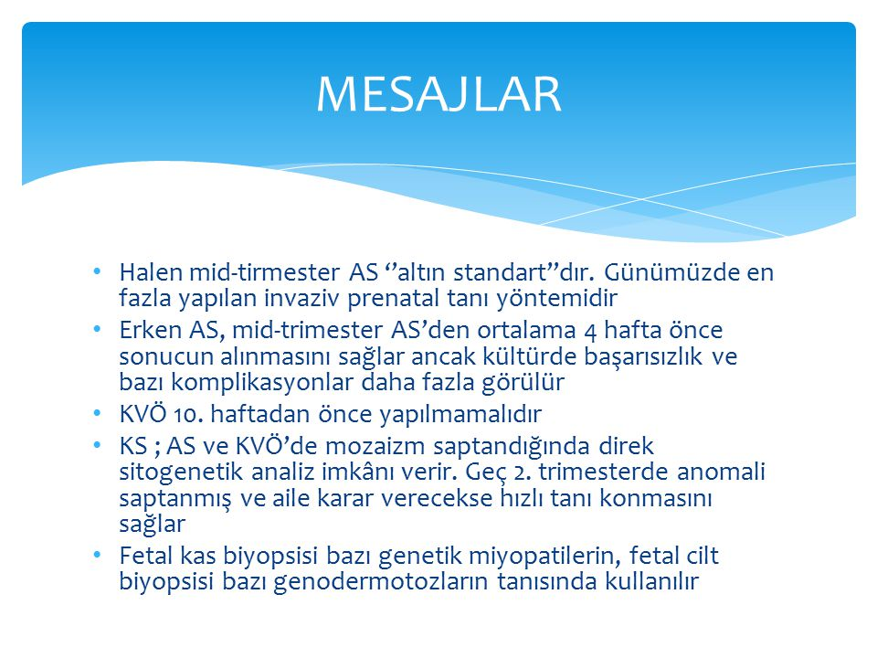 MESAJLAR Halen mid-tirmester AS ''altın standart''dır. Günümüzde en fazla yapılan invaziv prenatal tanı yöntemidir.