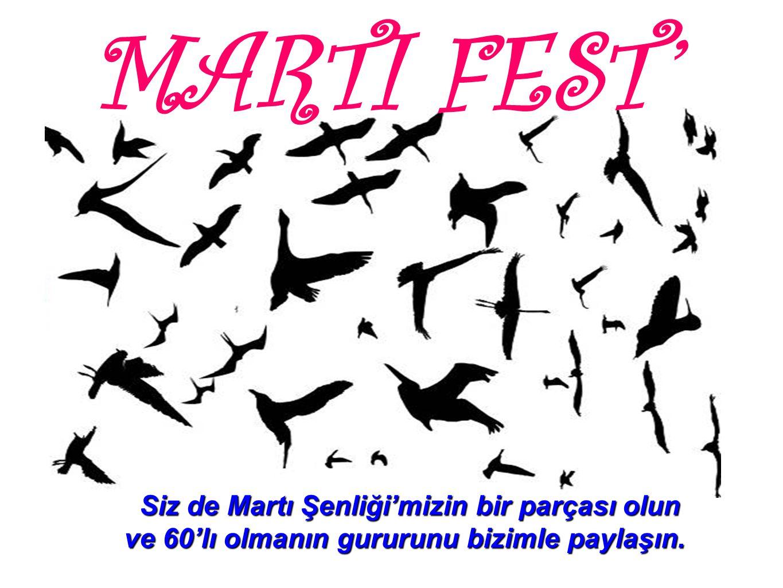 MARTI FEST' Siz de Martı Şenliği'mizin bir parçası olun ve 60'lı olmanın gururunu bizimle paylaşın.