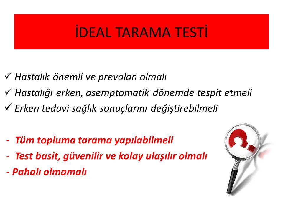 İDEAL TARAMA TESTİ Hastalık önemli ve prevalan olmalı