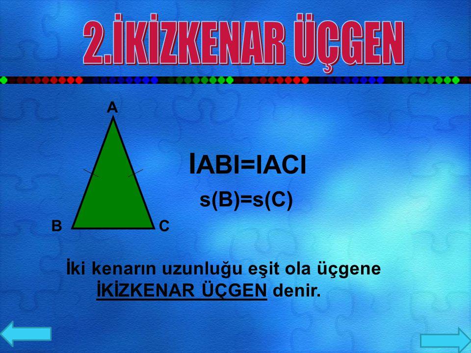 IABI=IACI 2.İKİZKENAR ÜÇGEN s(B)=s(C)