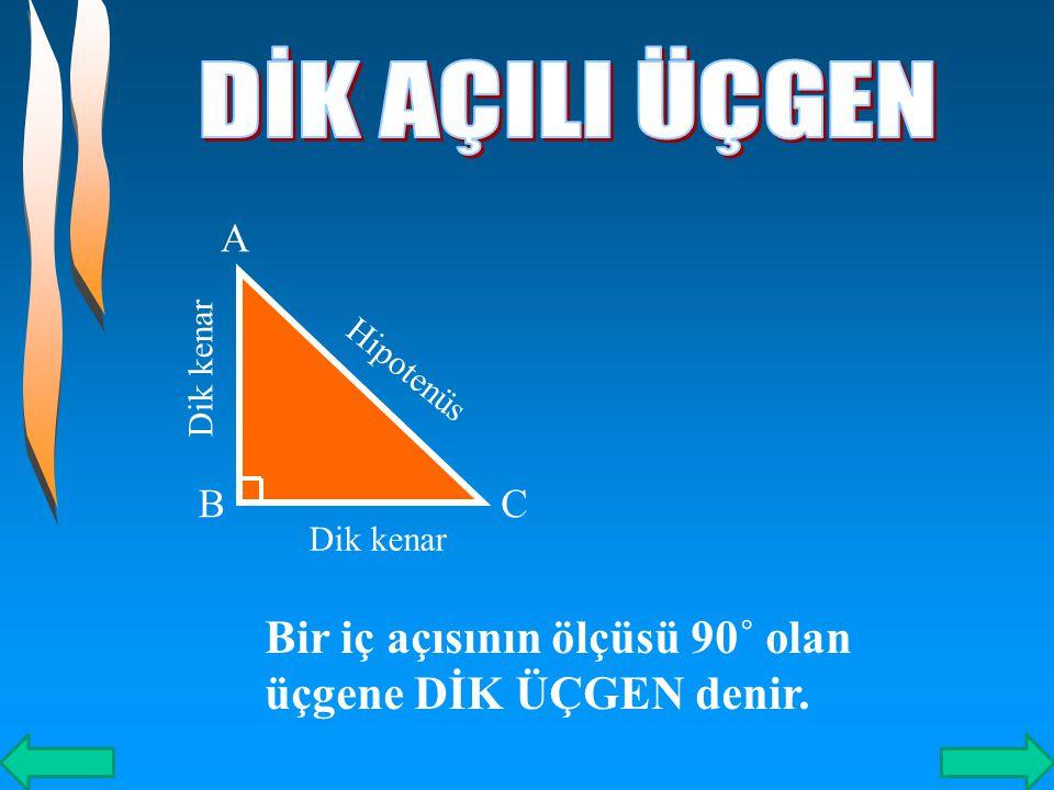 DİK AÇILI ÜÇGEN A. Hipotenüs. Dik kenar. B. C. Dik kenar. Bir iç açısının ölçüsü 90˚ olan üçgene DİK ÜÇGEN denir.