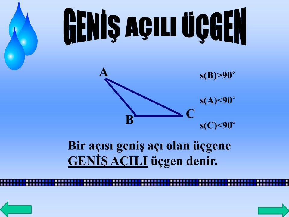 GENİŞ AÇILI ÜÇGEN A. s(B)>90۫۫˚ s(A)<90˚ C. B. s(C)<90۫۫˚ Bir açısı geniş açı olan üçgene GENİŞ AÇILI üçgen denir.