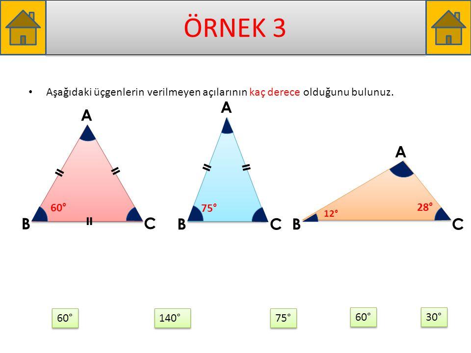 ÖRNEK 3 Aşağıdaki üçgenlerin verilmeyen açılarının kaç derece olduğunu bulunuz. A. A. A. = = =