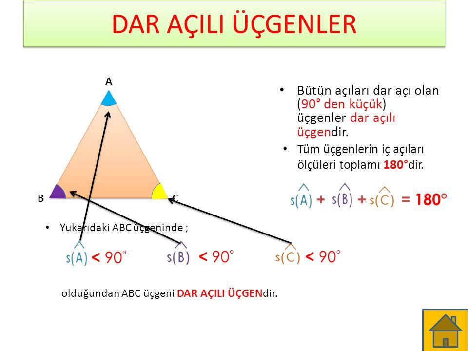 DAR AÇILI ÜÇGENLER + = 180° < 90° < 90° < 90°
