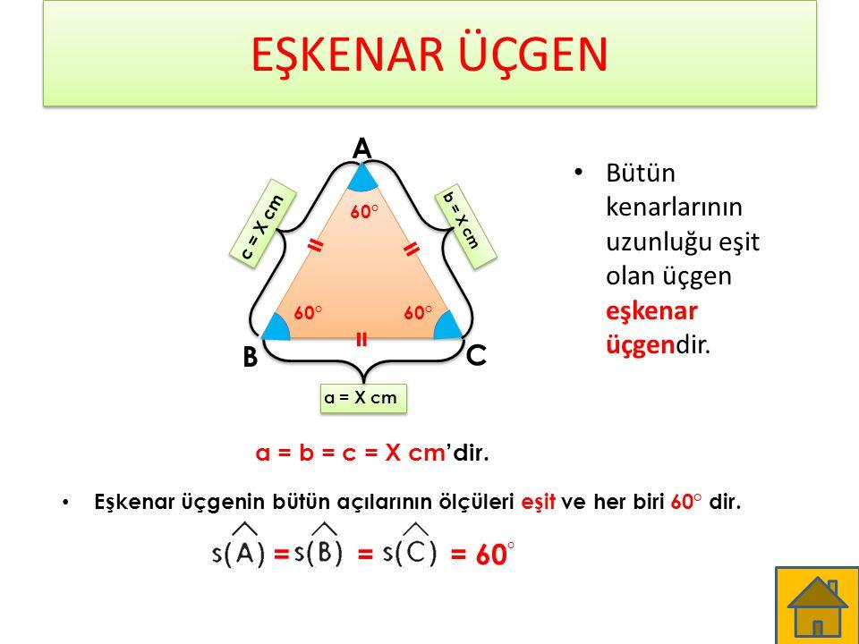 EŞKENAR ÜÇGEN A. Bütün kenarlarının uzunluğu eşit olan üçgen eşkenar üçgendir. 60° c = X cm. b = X cm.