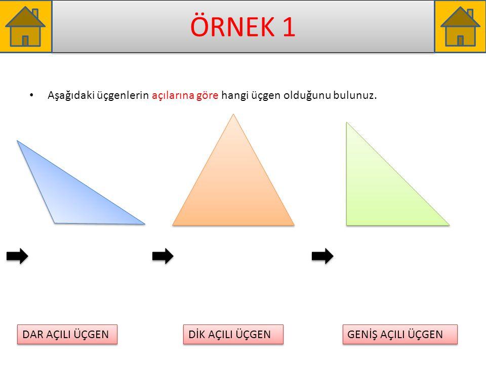 ÖRNEK 1 Aşağıdaki üçgenlerin açılarına göre hangi üçgen olduğunu bulunuz. DAR AÇILI ÜÇGEN. DİK AÇILI ÜÇGEN.