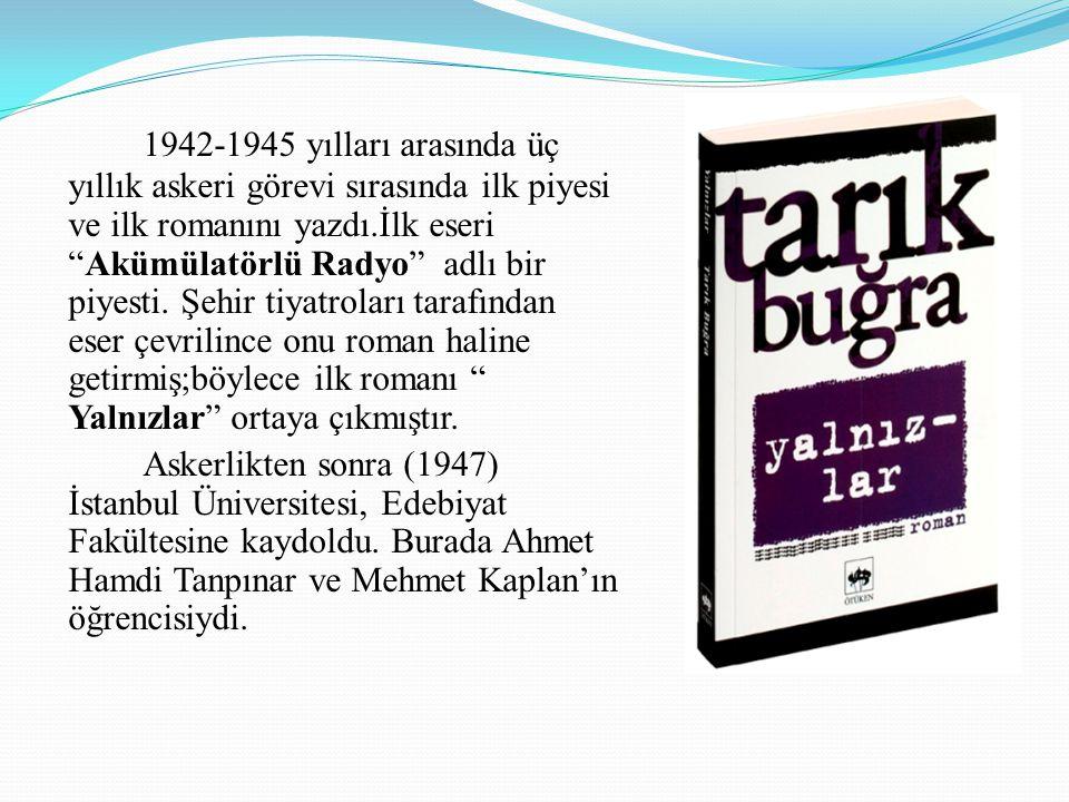 1942-1945 yılları arasında üç yıllık askeri görevi sırasında ilk piyesi ve ilk romanını yazdı.İlk eseri Akümülatörlü Radyo adlı bir piyesti. Şehir tiyatroları tarafından eser çevrilince onu roman haline getirmiş;böylece ilk romanı Yalnızlar ortaya çıkmıştır.