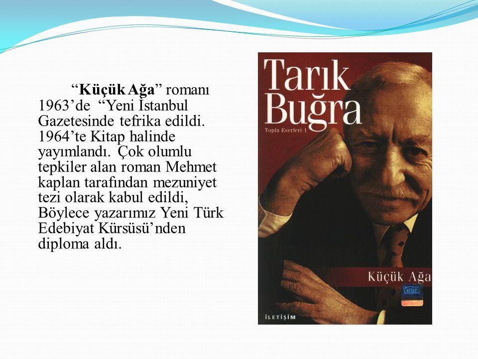 Küçük Ağa romanı 1963'de Yeni İstanbul Gazetesinde tefrika edildi