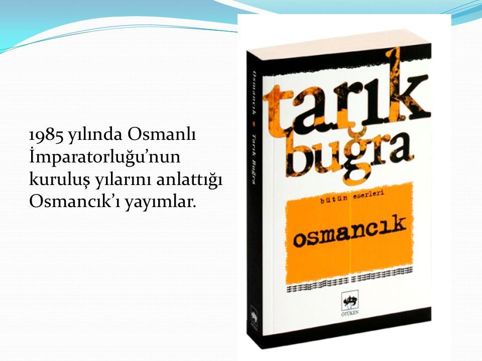 1985 yılında Osmanlı İmparatorluğu'nun kuruluş yılarını anlattığı Osmancık'ı yayımlar.