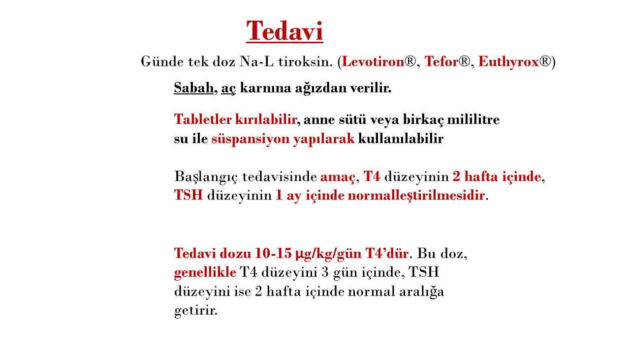 Tedavi Günde tek doz Na-L tiroksin. (Levotiron®, Tefor®, Euthyrox®)