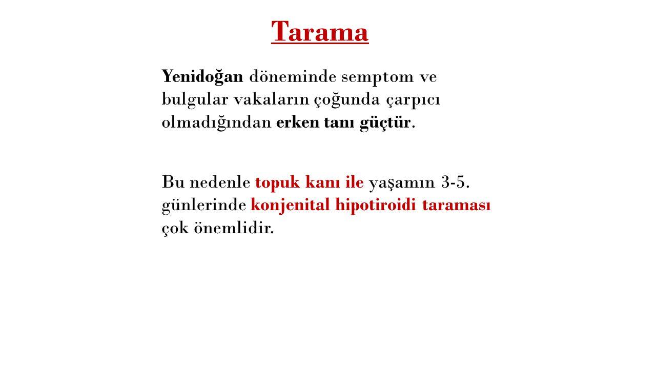 Tarama Yenidoğan döneminde semptom ve bulgular vakaların çoğunda çarpıcı olmadığından erken tanı güçtür.