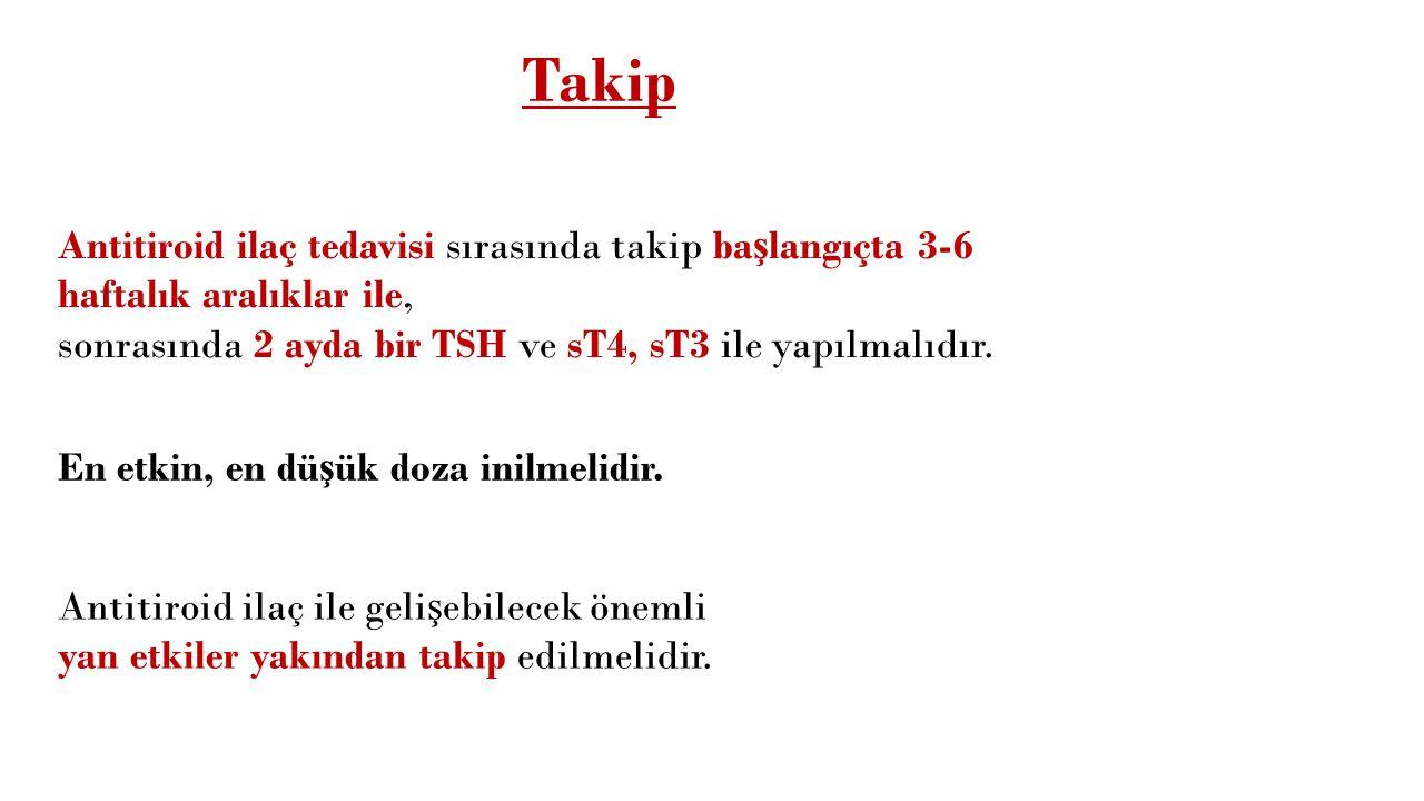 Takip Antitiroid ilaç tedavisi sırasında takip başlangıçta 3-6 haftalık aralıklar ile, sonrasında 2 ayda bir TSH ve sT4, sT3 ile yapılmalıdır.