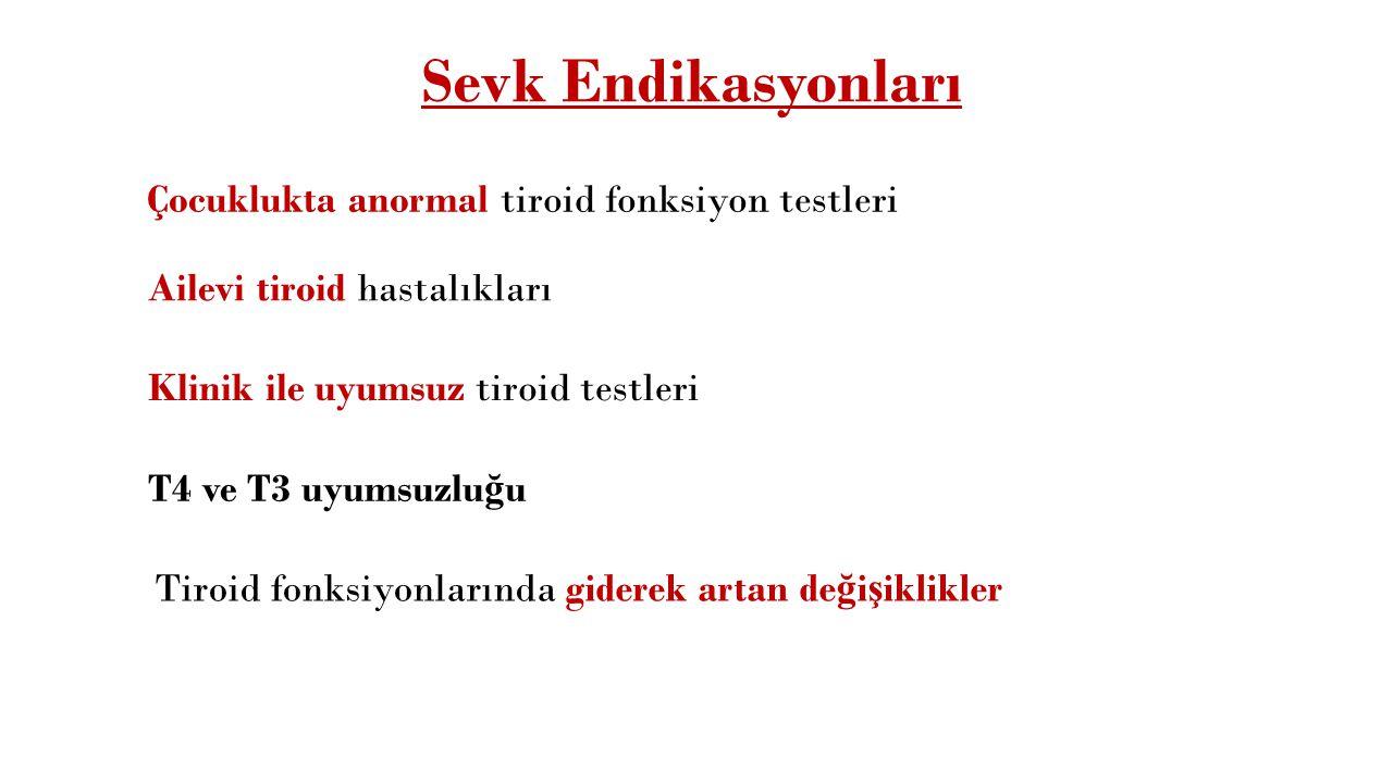 Sevk Endikasyonları Çocuklukta anormal tiroid fonksiyon testleri