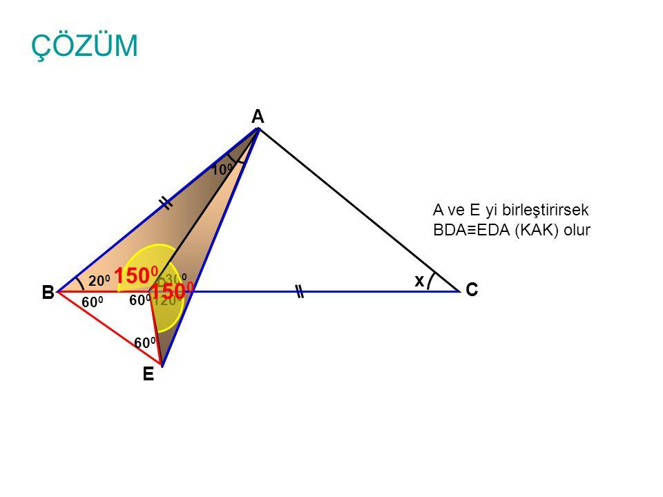 ÇÖZÜM 1500 1500 A x C B E A ve E yi birleştirirsek BDA≡EDA (KAK) olur