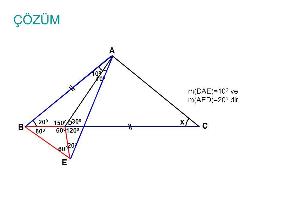 ÇÖZÜM A x C B E m(DAE)=100 ve m(AED)=20o dir 100 100 200 1500 300 600