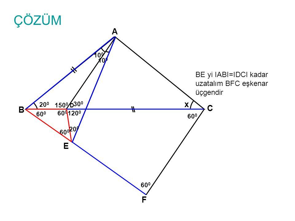 ÇÖZÜM A x C B E F BE yi IABI=IDCI kadar uzatalım BFC eşkenar üçgendir