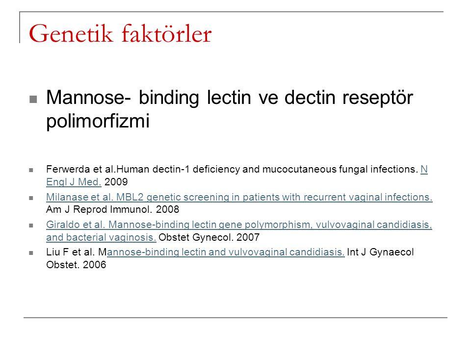 Genetik faktörler Mannose- binding lectin ve dectin reseptör polimorfizmi.