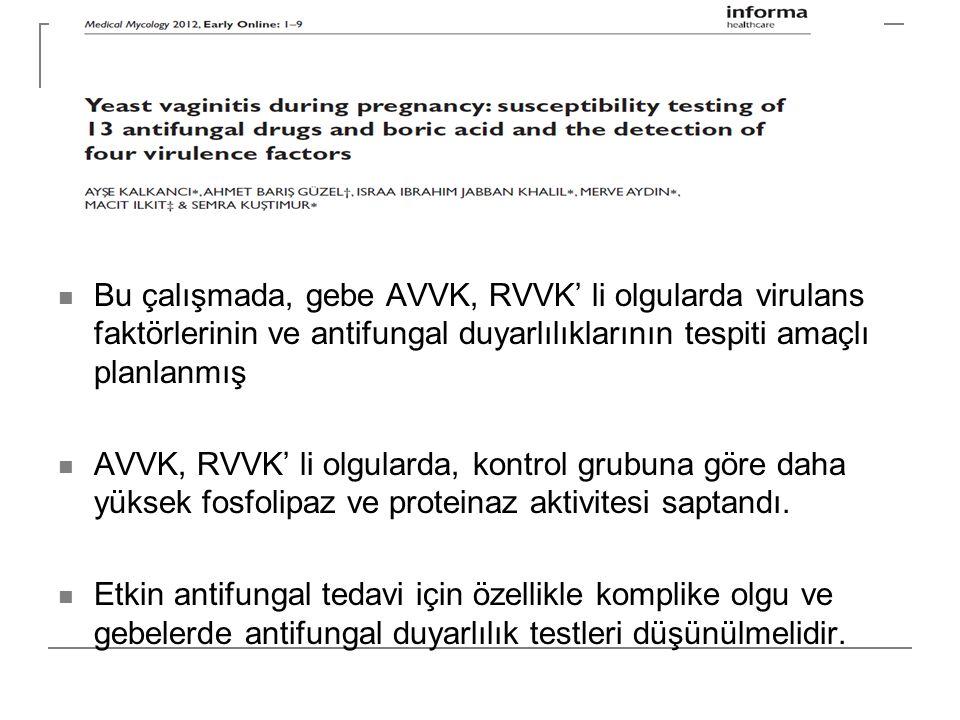 Bu çalışmada, gebe AVVK, RVVK' li olgularda virulans faktörlerinin ve antifungal duyarlılıklarının tespiti amaçlı planlanmış