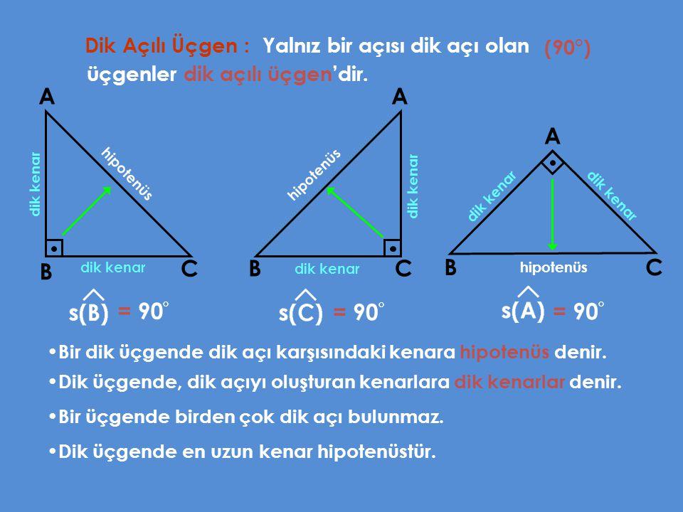 A A A B C B C B C = 90° = 90° = 90° Dik Açılı Üçgen :