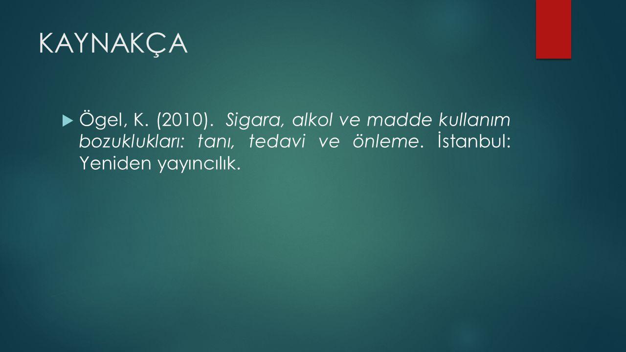 KAYNAKÇA Ögel, K. (2010). Sigara, alkol ve madde kullanım bozuklukları: tanı, tedavi ve önleme.