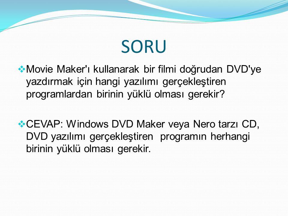 SORU Movie Maker ı kullanarak bir filmi doğrudan DVD ye yazdırmak için hangi yazılımı gerçekleştiren programlardan birinin yüklü olması gerekir