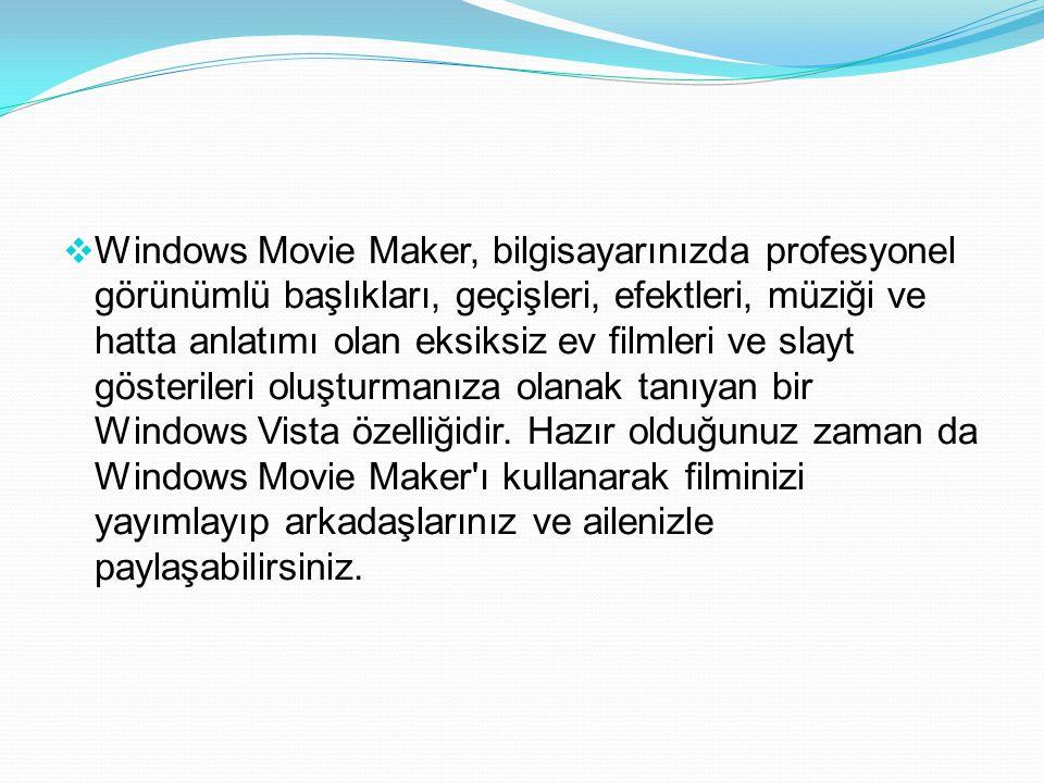 Windows Movie Maker, bilgisayarınızda profesyonel görünümlü başlıkları, geçişleri, efektleri, müziği ve hatta anlatımı olan eksiksiz ev filmleri ve slayt gösterileri oluşturmanıza olanak tanıyan bir Windows Vista özelliğidir.