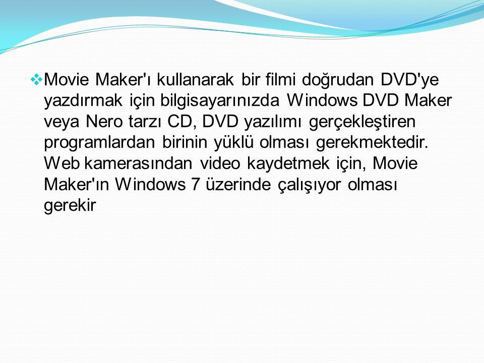 Movie Maker ı kullanarak bir filmi doğrudan DVD ye yazdırmak için bilgisayarınızda Windows DVD Maker veya Nero tarzı CD, DVD yazılımı gerçekleştiren programlardan birinin yüklü olması gerekmektedir.