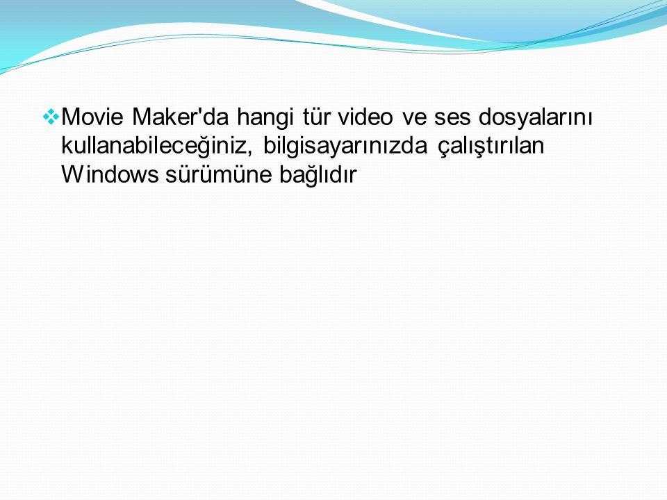 Movie Maker da hangi tür video ve ses dosyalarını kullanabileceğiniz, bilgisayarınızda çalıştırılan Windows sürümüne bağlıdır