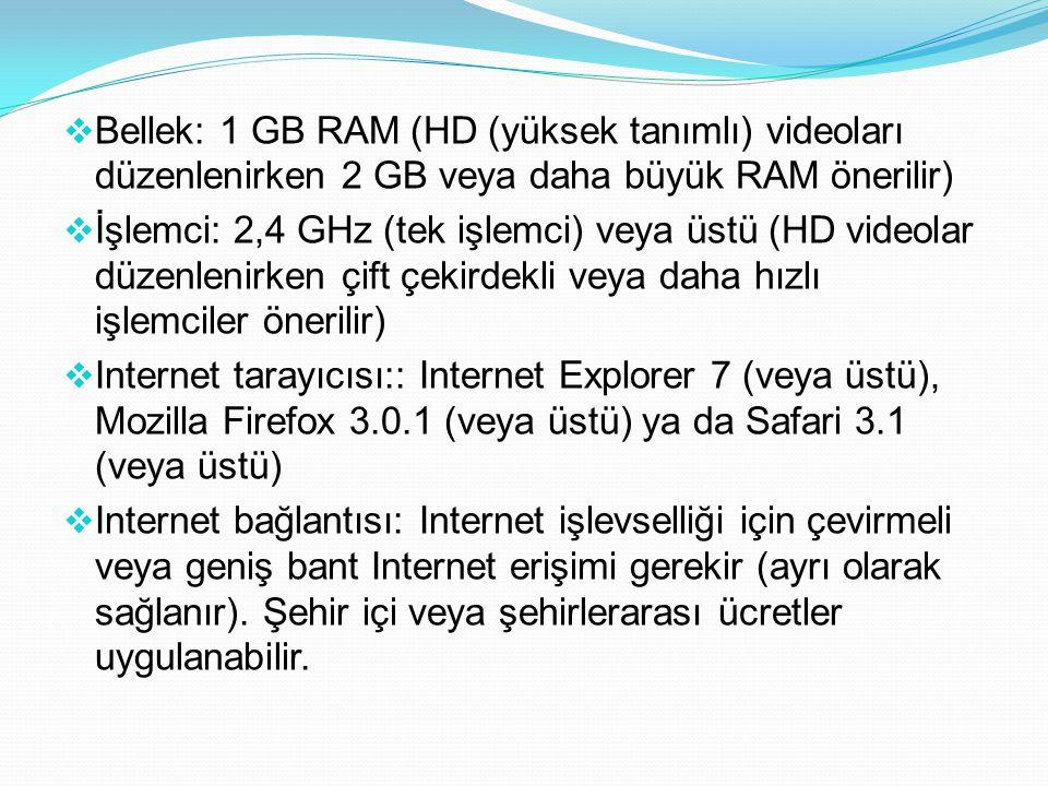 Bellek: 1 GB RAM (HD (yüksek tanımlı) videoları düzenlenirken 2 GB veya daha büyük RAM önerilir)
