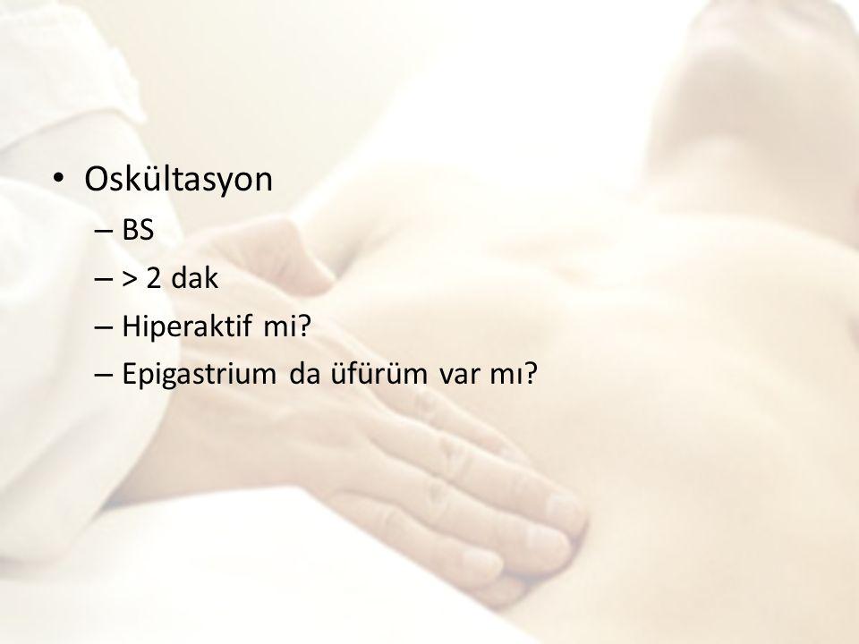 Oskültasyon BS > 2 dak Hiperaktif mi Epigastrium da üfürüm var mı
