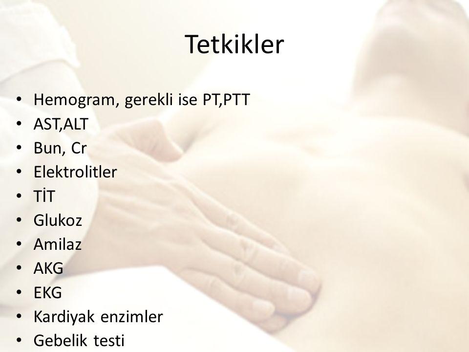 Tetkikler Hemogram, gerekli ise PT,PTT AST,ALT Bun, Cr Elektrolitler