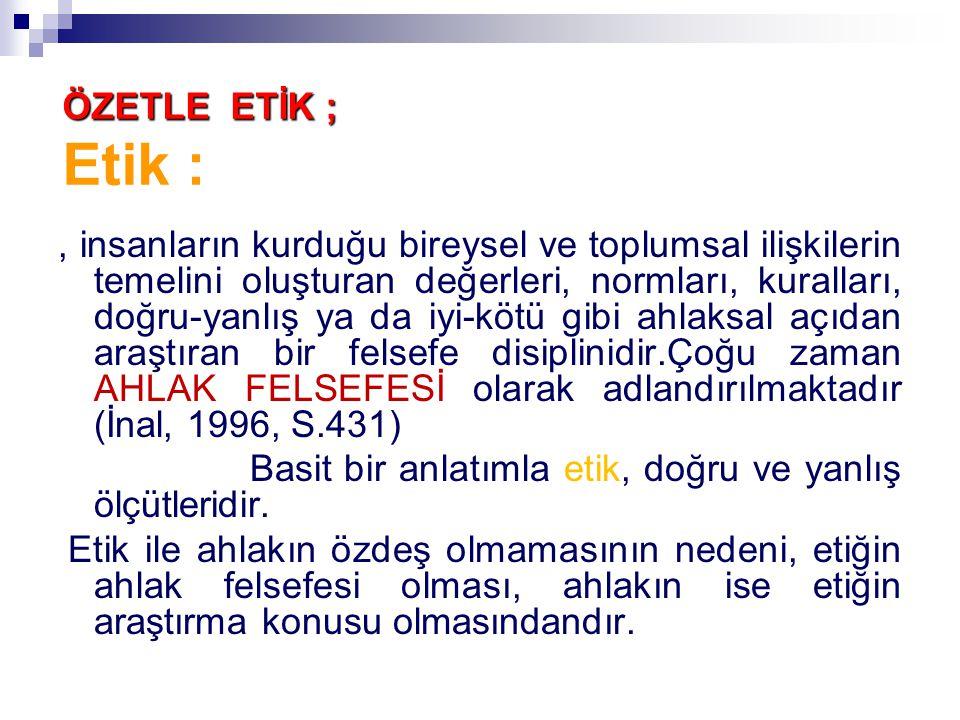 ÖZETLE ETİK ; Etik :