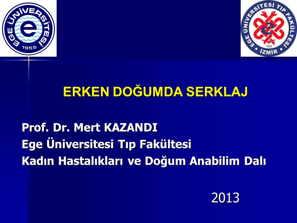 ERKEN DOĞUMDA SERKLAJ 2013 Prof. Dr. Mert KAZANDI