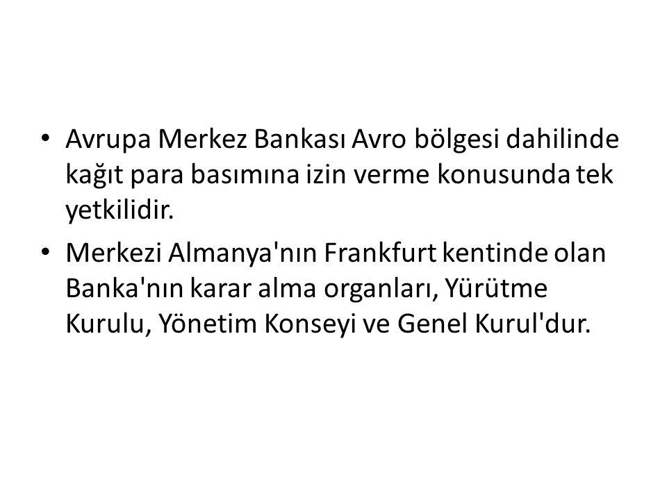 Avrupa Merkez Bankası Avro bölgesi dahilinde kağıt para basımına izin verme konusunda tek yetkilidir.