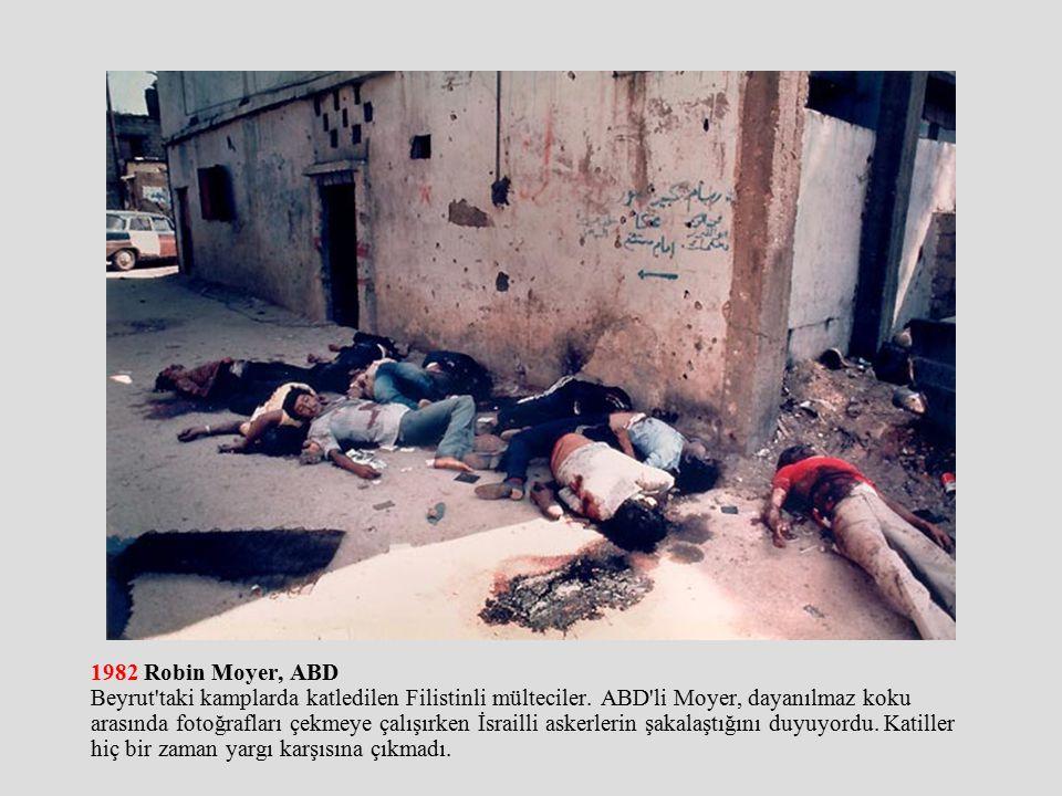 1982 Robin Moyer, ABD Beyrut taki kamplarda katledilen Filistinli mülteciler.